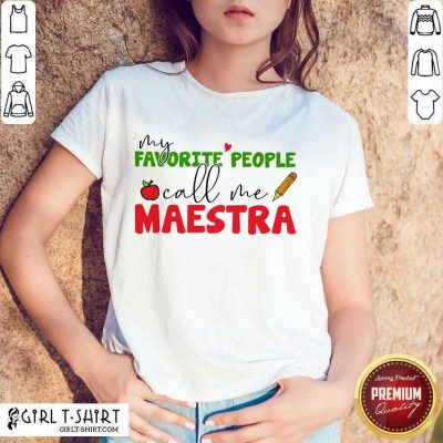 Perfect My Favorite People Call Me Maestra Shirt