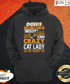 Premium Dont Flirt With Me I Love My Girl She Is A Crazy Cat Lady She Will Murder You Hoodie