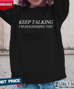 Premium Keep Talking Im Diagnosing You Long-Sleeved
