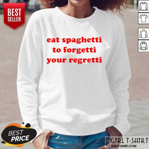 Pretty Eat Spaghetti To Forgetti Your Regretti Long-Sleeved