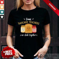 Team We Stick Together Sandwich Daycare Teacher Shirt
