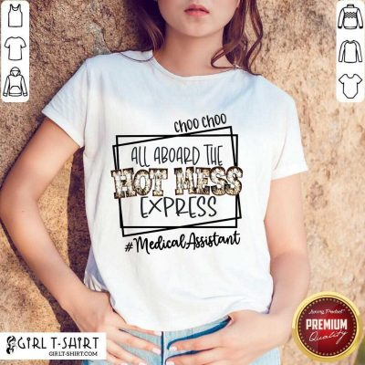 Top Choo Choo All Aboard The Hot Mess Express Medical Assistant Shirt