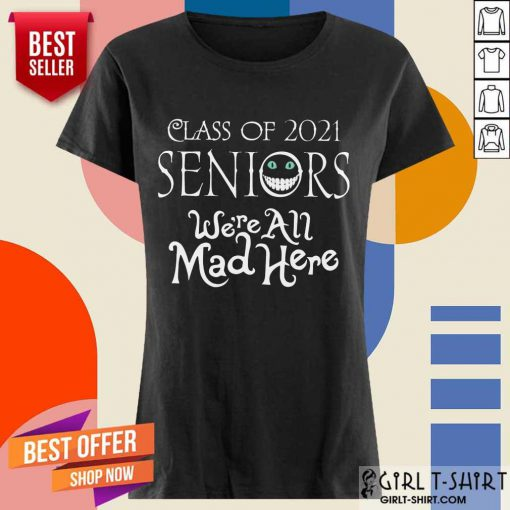 Top Class Of 2021 Seniors Were All Mad Here Ladies Tee