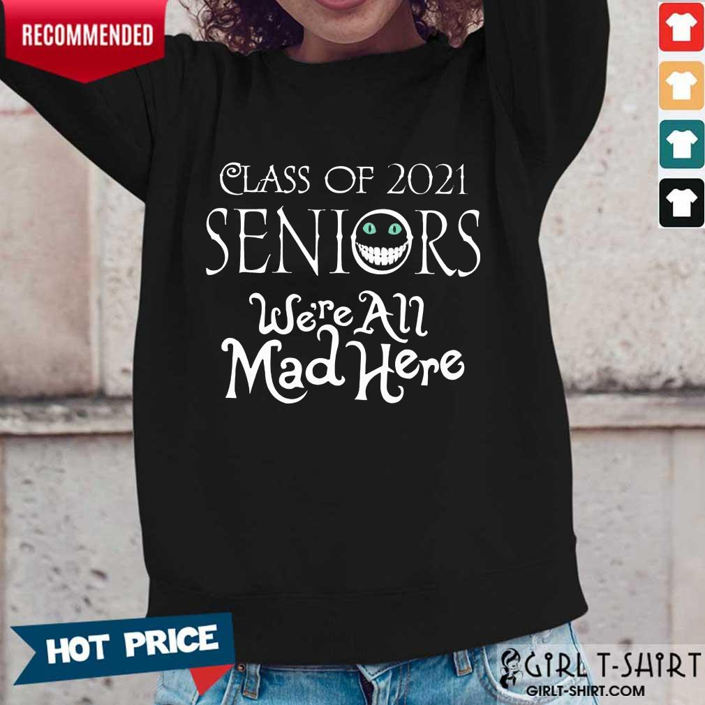 Top Class Of 2021 Seniors Were All Mad Here Long-Sleeved