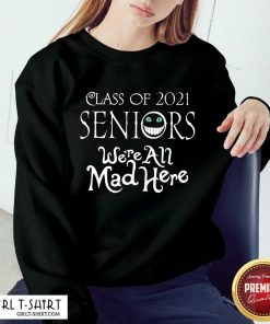 Top Class Of 2021 Seniors Were All Mad Here Sweater