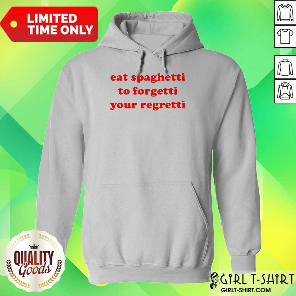 Top Eat Spaghetti To Forgetti Your Regretti Hoodie