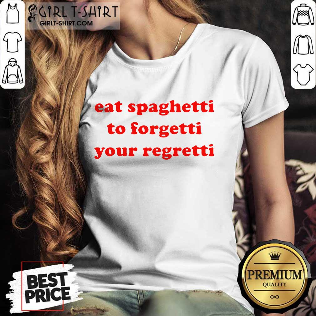 Top Eat Spaghetti To Forgetti Your Regretti Ladies Tee