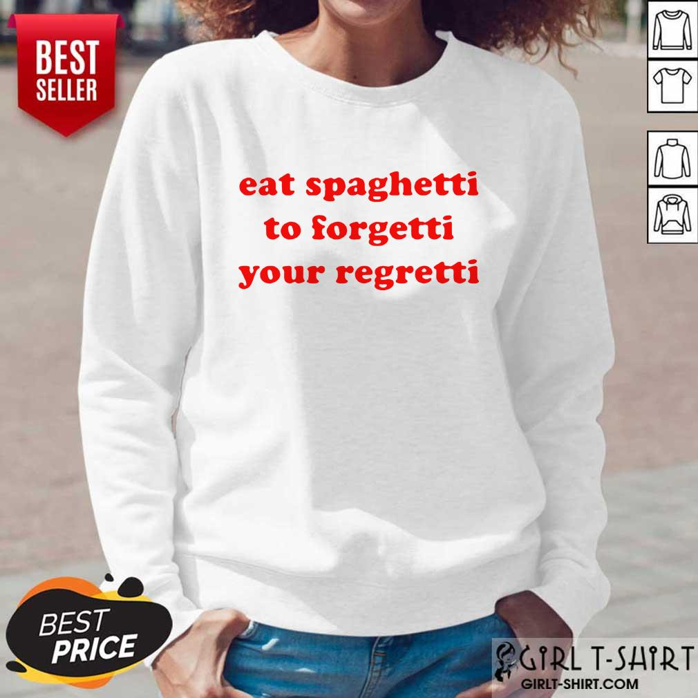 Top Eat Spaghetti To Forgetti Your Regretti Long-Sleeved