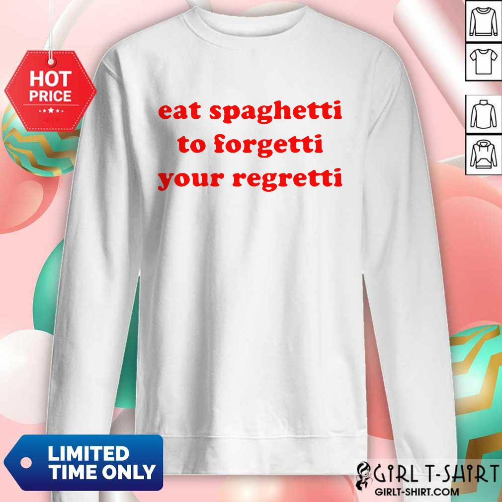 Top Eat Spaghetti To Forgetti Your Regretti Sweater