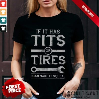 Top If It Has Tits Or Tires I Can Make It Squeal Shirt