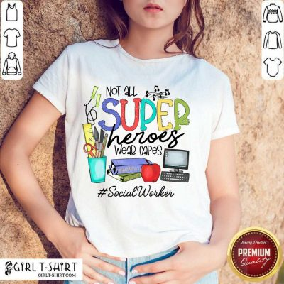 Top Not All Superheroes Wear Capes Social Worker Shirt