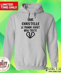 Top Sans Christelle Le Monde Serait Bien Triste Hoodie