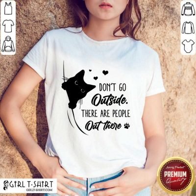 Wonderful Dont Go Outside There Are People Out There Cute Black Cat Shirt