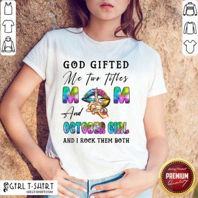 God Gifted Mom October Girl Shirt