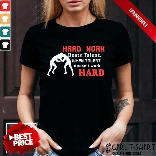 Hard Work Beats Talent When Talent Hard Shirt