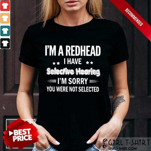 I'M Redhead I Have Selective Hearing Shirt