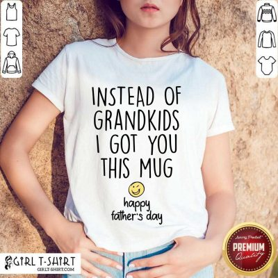 Instead Of Grandkids Happy Fathers Day Shirt