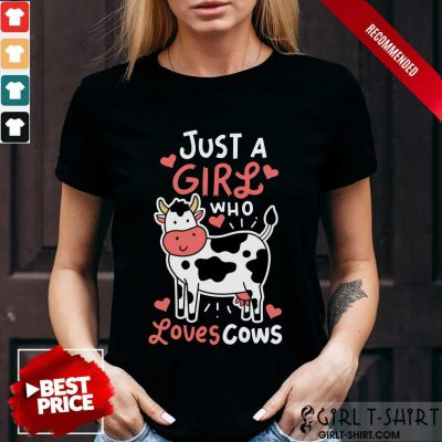 Just A Girl Who Loves Cows Shirt