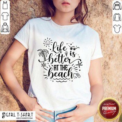 Life Better At The Beach Shirt