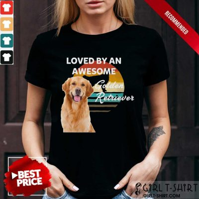 Loved By An Awesome Golden Retriever Shirt