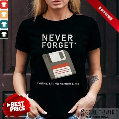Never Forget Within 1.44 Mb Memory Limit Shirt