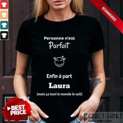 Personne Nest Parfait Enfin A Part Laura Shirt