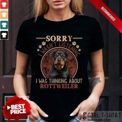 Sorry I Was Thinking About Rottweiler Shirt