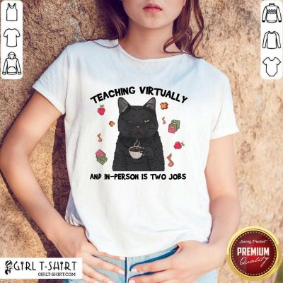 Teaching Virtually And In-person Is Two Jobs Shirt
