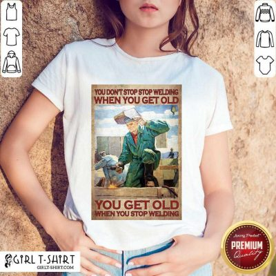 Welding When You Get Old Poster Shirt