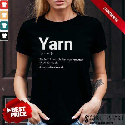 Yarn Definition Still Not Enough Shirt