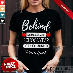 Behind Every Successful School Year Is An Exhausted Principal Shirt