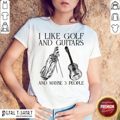 I Like Golf And Guitar And Maybe 3 People Shirt