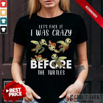 I Was Crazy Before The Turtles ShirtI Was Crazy Before The Turtles Shirt