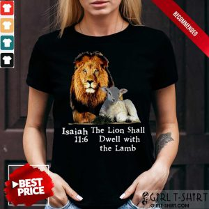 Isaiah 116 The Lion Shall Dwell With The Lamb Shirt