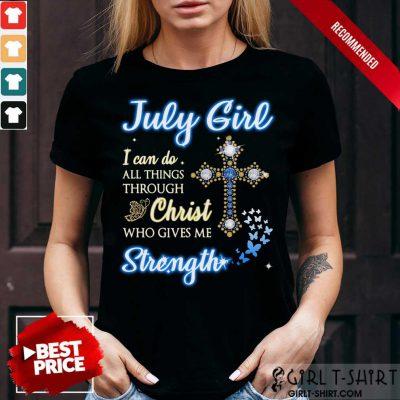 July Girl I Can Do Christ Strength Shirt