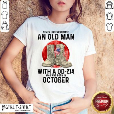 Never Underestimate An Old Man With A DD 214 Who Was Born In October Shirt