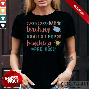 Survived Pandamnit Teaching Now It Is Time For Beaching Pre K 2021 Shirt