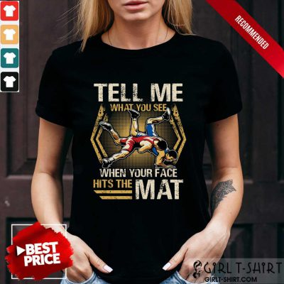 Wrestling Tell Me What You See Shirt
